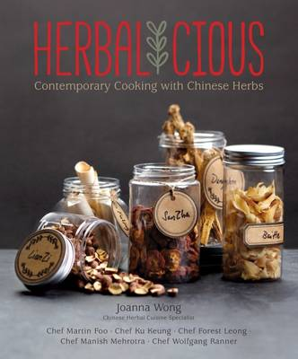 Herbalicious: Contemporary Cooking with Chinese Herbs (Hardback)