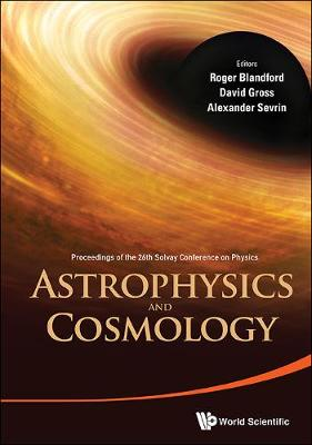 Astrophysics And Cosmology - Proceedings Of The 26th Solvay Conference On Physics (Hardback)