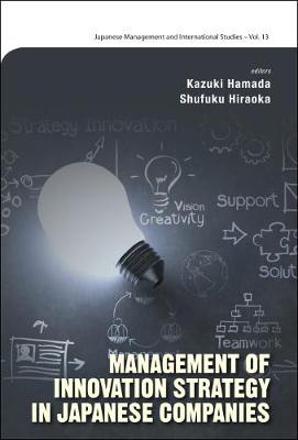Management Of Innovation Strategy In Japanese Companies - Japanese Management and International Studies 13 (Hardback)