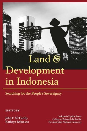 Land and Development in Indonesia: Searching for the People's Sovereignty (Paperback)