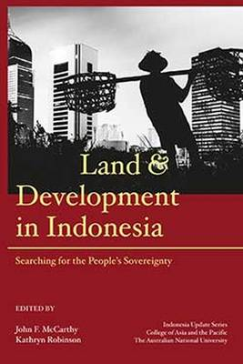 Land and Development in Indonesia: Searching for the People's Sovereignty (Hardback)
