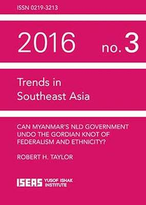 Can Myanmar's NLD Government Undo the Gordian Knot of Federalism and Ethnicity? - Trends in Southeast Asia (Paperback)