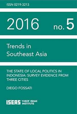 The State of Local Politics in Indonesia: Survey Evidence from Three Cities - Trends in Southeast Asia Studies (Paperback)