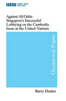 Against All Odds: Singapore's Successful Lobbying on the Cambodia's Issue at the United Nations - Occasional Paper (Paperback)