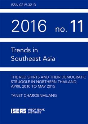 The Red Shirts and Their Democractic Struggle in Northern Thailand, April 2010 to May 2015 - Trends in Southeast Asia (Paperback)