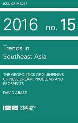 The Geopolitics of Xi Jinping's Chinese Dream: Problems and Prospects - Trends in Southeast Asia (Paperback)