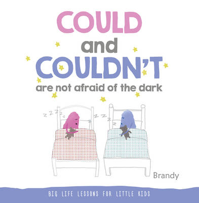 Big Life Lessons for Little Kids: Could and Couldn't are Not Afraid of the Dark (Hardback)