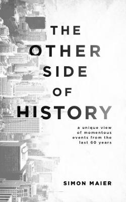 The Other Side of History: A Unique View of Momentous Events from the Last 60 Years (Paperback)