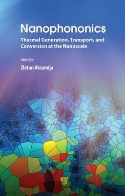 Nanophononics: Thermal Generation, Transport, and Conversion at the Nanoscale (Hardback)