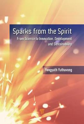 Sparks from the Spirit: From Science to Innovation, Development, and Sustainability (Hardback)