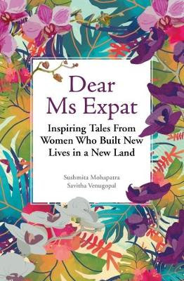 Dear Ms Expat: Inspiring Tales from Women Who Built New Lives in a New Land (Paperback)