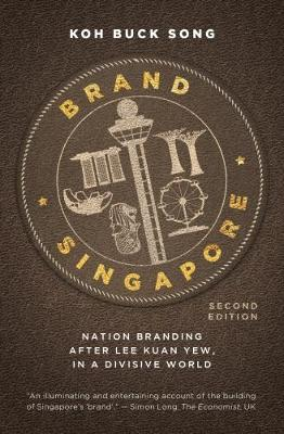 Brand Singapore: Nation Branding After Lee Kuan Yew, in a Divisive World (Paperback)