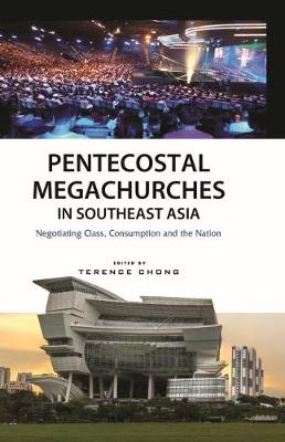 Pentecostal Megachurches in Southeast Asia: Negotiating Class, Consumption and the Nation (Paperback)