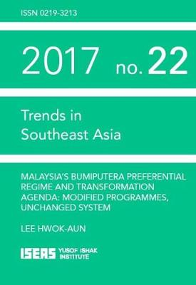 Malaysia's Bumiputera Preferential Regime and Transformation Agenda: Modified Programmes, Unchanged System - Trends in Southeast Asia (TRS) (Paperback)