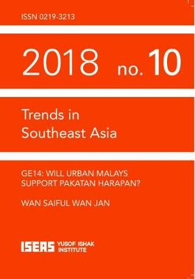 GE14: Will Urban Malays Support Pakatan Harapan? - Trends in Southeast Asia (Paperback)