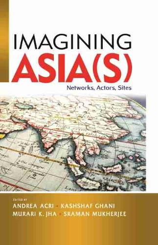 Imagining Asia(s): Networks, Actors, Sites (Paperback)