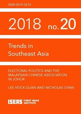 Electoral Politics and the Malaysian Chinese Association in Johor - Trends in Southeast Asia (Paperback)