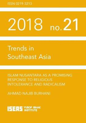 Islam Nusantara as a Promising Response to Religious Intolerance and Radicalism - Trends in Southeast Asia (Paperback)