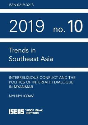 Interreligious Conflict and the Politics of Interfaith Dialogue in Myanmar - Trends in Southeast Asia (Paperback)