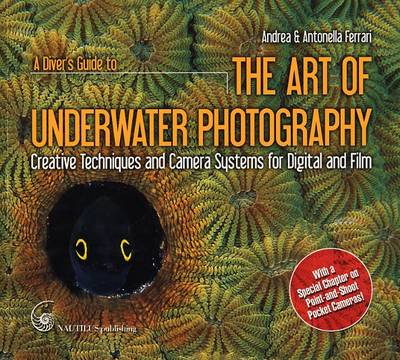 A Diver's Guide to the Art of Underwater Photography: Creative Techniques and Camera Systems for Digital and Film (Paperback)