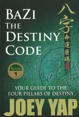 BaZi -- The Destiny Code: Your Guide to the Four Pillars of Destiny (Paperback)