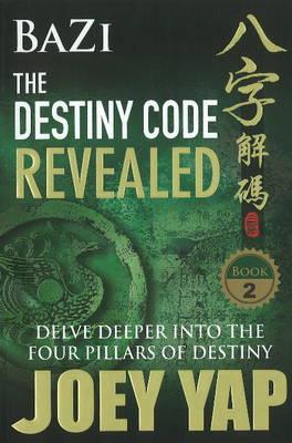 Bazi the Destiny Code Revealed: Delve Deeper into the Four Pillars of Destiny (Paperback)