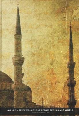 Masjid - Selected Mosques from the Islamic World (Hardback)