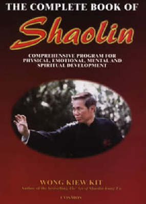Complete Book of Shaolin: Comprehensive Program for Physical, Emotional, Mental and Spiritual Development (Paperback)