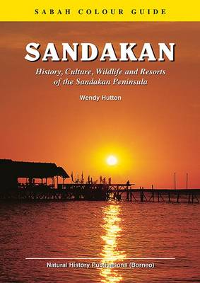 Sandakan: History, Culture, Wildlife and Resorts of the Sandakan Peninsula (Paperback)
