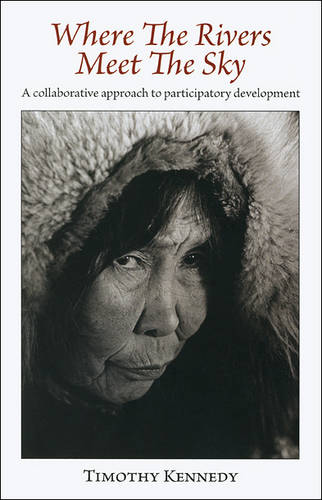 Where the Rivers Meet the Sky: A Collaborative Approach to Participatory Development (Paperback)