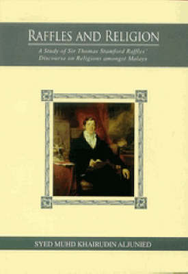 Raffles and Religion: A Study on Sir Thomas Stamford Raffles Discourse on Religion Amongst the Maly's (Paperback)