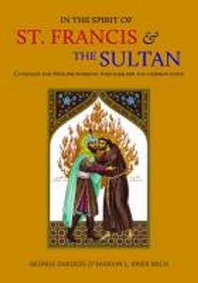In the Spirit of St. Francis & the Sultan: Catholics and Muslims Working Together for the Common Good (Paperback)
