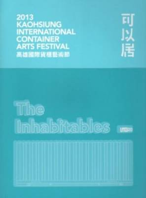 2013 Kaohsiung International Container Arts Festival - Inhabitables (Paperback)