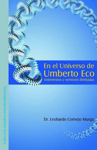 En El Universo de Umberto Eco (Intertextos y Semiosis Ilimitada) (Paperback)