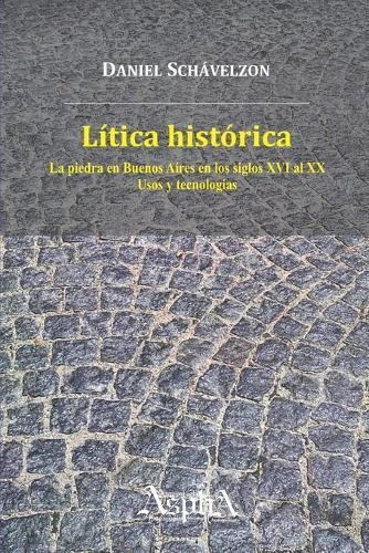 Litica Historica. La Piedra En Buenos Aires En Los Siglos XVI Al XX, Usos y Tecnologias (Paperback)