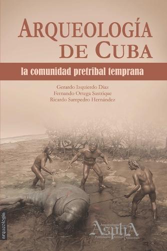 Arqueologia de Cuba: la comunidad pretribal temprana (Paperback)