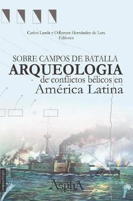 Sobre Campos de Batalla. Arqueologia de Conflictos Belicos En America Latina (Paperback)