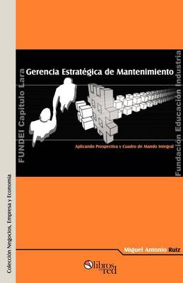 Gerencia Estratigica de Mantenimiento. Aplicando Prospectiva y Cuadro de Mando Integral (Paperback)