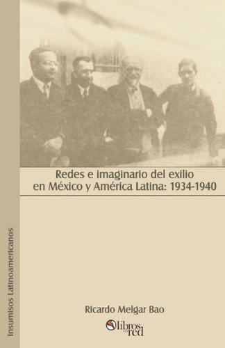 Redes E Imaginario del Exilio En Mexico y America Latina: 1934-1940 (Paperback)