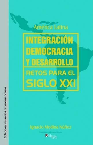 America Latina: Integracion, Democracia y Desarrollo. Retos Para El Siglo XXI (Paperback)