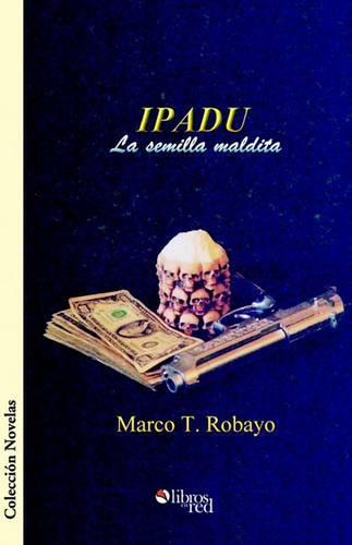 Ipadu. La Semilla Maldita (Paperback)