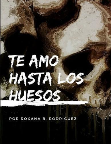 Te amo hasta los huesos (Paperback)