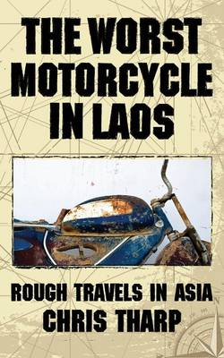 The Worst Motorcycle in Laos: Rough Travels in Asia (Paperback)