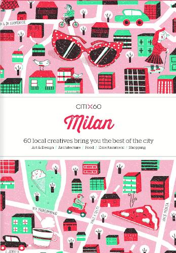 CITIx60 City Guides - Milan: 60 local creatives bring you the best of the city - CITIx60 (Paperback)