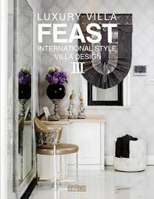 Luxury Villa Feast: III: International Style Villa Design III (Hardback)