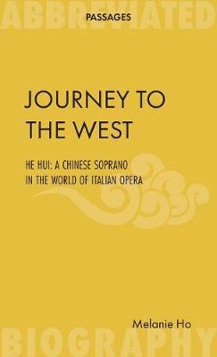 Journey to the West: He Hui: A Chinese Soprano in the World of Italian Opera (Paperback)