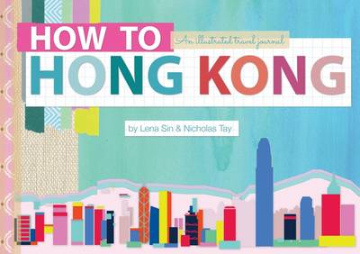 How to Hong Kong: An Illustrated Travel Journal (Hardback)