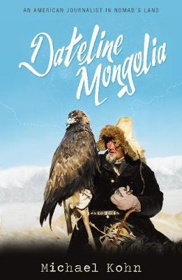 Dateline Mongolia: An American journalist in Nomad's Land (Paperback)