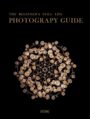 The Beginner's Still Life Photography Guide (Hardback)