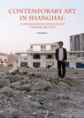 Contemporary Art in Shanghai: Conversations with Seven Chinese Artists (Hardback)